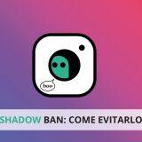 Lo ShadowBan di Instagram è semplicemente la nuova penalizzazione che implica un crollo delle interazioni e impression sui tuoi post. Scopri come evitarlo!